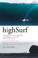 High Surf: The World's Most Inspiring Surfers, Tim Baker