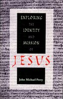 Exploring the Identity and Mission of Jesus, John Perry