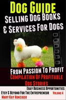 Dog Guide: Selling Dog Books & Services Dog – eBay Business Opportunities, Etsy & Beyond For The Entrepreneur, Mary Kay Hunziger