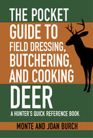 Pocket Guide to Field Dressing, Butchering, and Cooking Deer, Joan Burch, Monte Burch