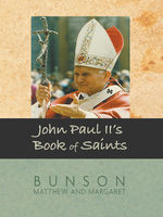 John Paul II's Book of Saints, Updated, Margaret Bunson, Matthew Bunson