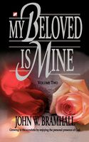 My Beloved Is Mine: Volume Two, John W Bramhall