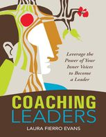 Coaching Leaders: Leverage the Power of Your Inner Voices to Become a Leader, Laura Fierro Evans