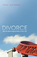 Divorce: AKA the Most Illogical Ride of Your Life, Jenni Goldman