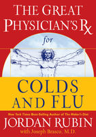 The Great Physician's Rx for Colds and Flu, Jordan Rubin