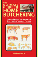 Ultimate Guide to Home Butchering, Monte Burch