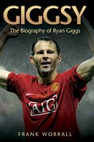 Giggsy – The Biography of Ryan Giggs, Frank Worrall