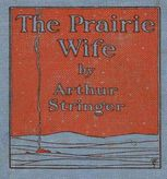 The Prairie Wife, Arthur Stringer