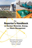The Reporter's Handbook on Nuclear Materials, Energy, and Waste Management, Bernadette M.West, Henry J.Mayer, Karen W.Lowrie, Michael Greenberg