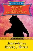 Atalanta and the Arcadian Beast, JANE YOLEN, Robert Harris