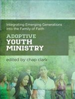 Adoptive Youth Ministry (Youth, Family, and Culture), Chap Clark, ed.