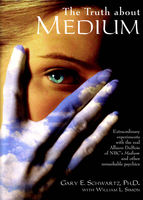 The Truth about Medium, Gary E.Schwartz, William Simon
