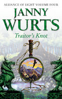 Traitor's Knot: Fourth Book of The Alliance of Light (The Wars of Light and Shadow, Book 7), Janny Wurts