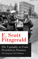 The Vegetable, or From President to Postman - The Original 1923 Edition, Francis Scott Fitzgerald