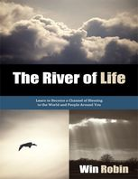 River of Life: Learn to Become a Channel of Blessing to the World and People Around You, Win Robin