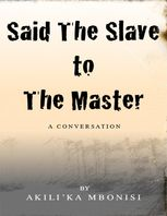 Said the Slave to the Master: A Conversation, Akili'Ka Mbonisi