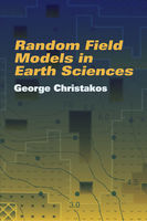 Random Field Models in Earth Sciences, George Christakos