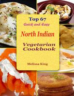 Top 67 Quick and Easy North Indian Vegetarian Cookbook, Melissa King