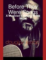 Before They Were Songs – A Musician's Poems to His Muse, Douglas Jessop