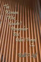 The Woman Who Couldn't Remember But Didn't Forget, Walli F.Leff