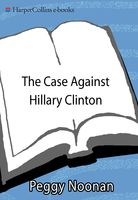 The Case Against Hillary Clinton, Peggy Noonan