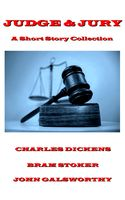 Judge & Jury – A Short Story Collection, Bram Stoker, Charles Dickens, John Galsworthy
