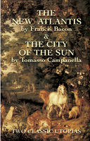 The New Atlantis and The City of the Sun, Francis Bacon, Tomasso Campanella