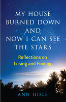 My House Burned Down and Now I Can See the Stars, Ann Hisle