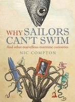 Why Sailors Can't Swim and Other Marvellous Maritime Curiosities, Nic Compton