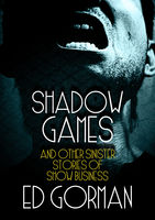 Shadow Games and Other Sinister Stories of Show Business, Ed Gorman