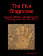 Five Diagnoses: Making Mental Health Diagnosis Great Again for the First Time, Jeff Mitchell, Ph.D.