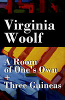 A Room of One's Own + Three Guineas (2 extended essays), Virginia Woolf