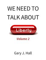 We Need to Talk About Liberty (Volume 2), Gary J.Hall