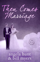 Then Comes Marriage, Angela Hunt, Bill Myers