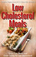 Low Cholesterol Meals: Grain Free Meals and Clean Eating for Low Cholesterol, Chasidy Mcnelly, Yajaira Tomaszewski