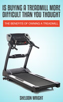Is Buying A Treadmill More Difficult Than You Thought, Sheldon Wright