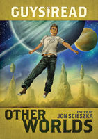 Guys Read: Other Worlds, D.J.MacHale, Eric Nylund, Jon Scieszka, Kenneth Oppel, Neal Shusterman, Ray Bradbury, Rebecca Stead, Rick Riordan, Shannon Hale, Shaun Tan, Tom Angleberger