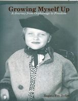 Growing Myself Up: A Journey from Orphanage to Freedom, Regina Fox Dodge