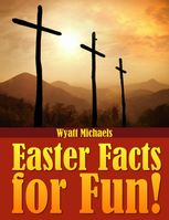 Easter Facts for Fun!, Wyatt Michaels