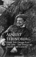 Plays: The Dream Play - The Link - The Dance of Death Part I and II, August Strindberg