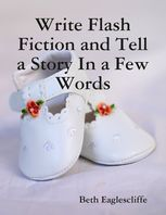 Write Flash Fiction and Tell a Story In a Few Words, Beth Eaglescliffe