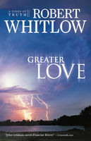 Greater Love, Robert Whitlow