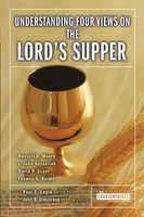 Understanding Four Views on the Lord's Supper, David P. Scaer, I. John Hesselink, John H. Armstrong, Paul E. Engle, Russell D. Moore, Thomas A. Baima
