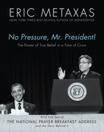 No Pressure, Mr. President! The Power Of True Belief In A Time Of Crisis, Eric Metaxas
