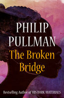 Broken Bridge, Philip Pullman