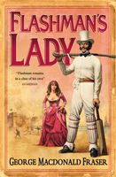 Flashman's Lady (The Flashman Papers, Book 3), George MacDonald Fraser