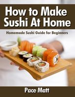 How to Make Sushi At Home: Homemade Sushi Guide for Beginners, Pace Matt