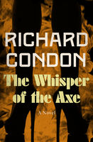 Whisper of the Axe, Richard Condon
