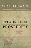 Creating True Prosperity, Shakti Gawain