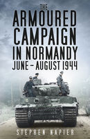 The Armoured Campaign in Normandy June-August 1944, Stephen Napier